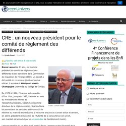 CRE : un nouveau président pour le comité de règlement des différends - GreenUnivers