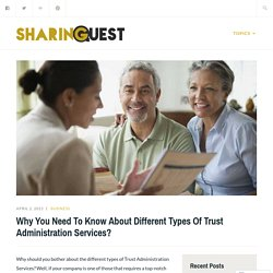 Why You Need To Know About Different Types Of Trust Administration Services?