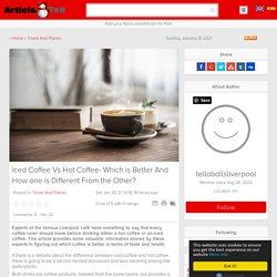Iced Coffee Vs Hot Coffee- Which is Better And How one is Different From the Other? Article - ArticleTed - News and Articles
