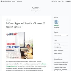 Different Types and Benefits of Remote IT Support Services - Ashnet