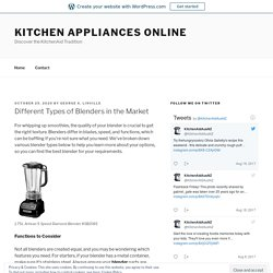 Different Types of Blenders in the Market – Kitchen Appliances Online
