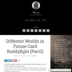 Different Worlds in Future Card Buddyfight (Part2) - Lukirmart