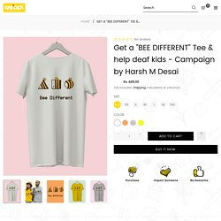 """Get a """"BEE DIFFERENT"""" Tee & help deaf kids - Campaign by Harsh M Desai"""