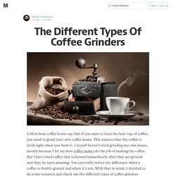 The Different Types Of Coffee Grinders