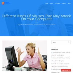 Different Kinds Of Viruses That May Attack On Your Computer