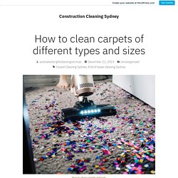 How to clean carpets of different types and sizes – Construction Cleaning Sydney