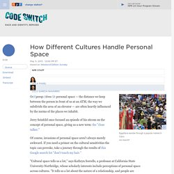 How Different Cultures Handle Personal Space : Code Switch