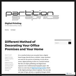 Different Method of Decorating Your Office Premises and Your Home – Digital Printing