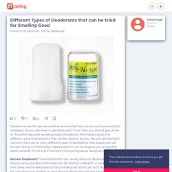 Different Types of Deodorants that can be tried for Smelling Good