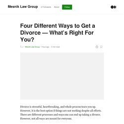 Four Different Ways to Get a Divorce — What's Right For You?