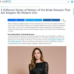 5 Different Styles of Mother of the Bride Dresses That Are Elegant Yet Modern Chic