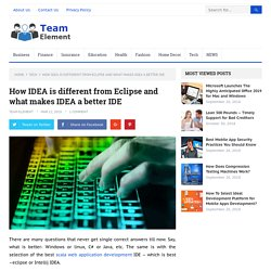 How IDEA is different from Eclipse and what makes IDEA a better IDE