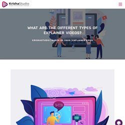 Different types of explainer videos to choose for your business