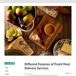 Different Features of Fresh Meal Delivery Services – Fresh Food Delivery in Melbourne