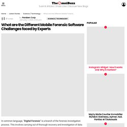 What are the Different Mobile Forensic Software Challenges faced by Experts - Paraben Corporation