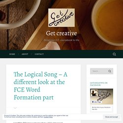 The Logical Song – A different look at the FCE Word Formation part – Get creative