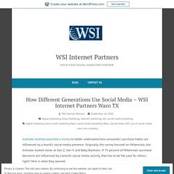 How Different Generations Use Social Media - WSI Internet Partners Waco TX
