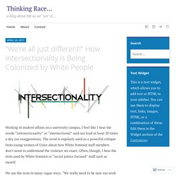 """We're all just different!"" How Intersectionality is Being Colonized by White People – Thinking Race…"