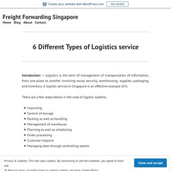 6 Different Types of Logistics service – Freight Forwarding Singapore