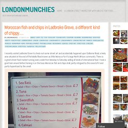 Moroccan fish and chips in Ladbroke Grove, a different kind of chippy….