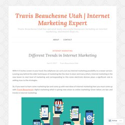 Different Trends in Internet Marketing – Travis Beauchesne Utah