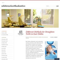 Different Methods for Straighten Teeth in East Dallas