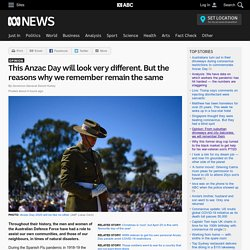 This Anzac Day will look very different. But the reasons why we remember remain the same
