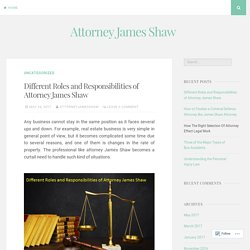 Different Roles and Responsibilities of Attorney James Shaw – Attorney James Shaw