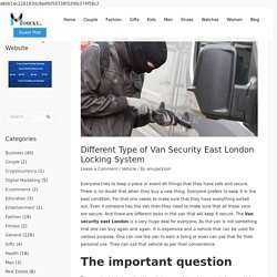 Different Type of Van Security East London Locking System - Mohcky.com - Free Guest Posting Website