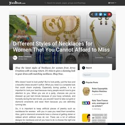 Different Styles of Necklaces for Women That You Cannot Afford to Miss