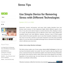 Use Simple Device for Removing Stress with Different Technologies