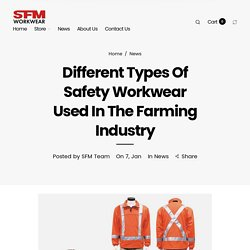 Different Types Of Safety Workwear Used In The Farming Industry– SFM Workwear