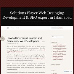 How to Differential Custom and Framework Web Development « Solutions Player Web Desinging Development & SEO expert in Islamabad