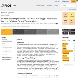 PLOS 24/03/14 Differential Susceptibility of Two Field Aedes aegypti Populations to a Low Infectious Dose of Dengue Virus