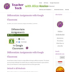 Differentiate Assignments with Google Classroom - Teacher Tech