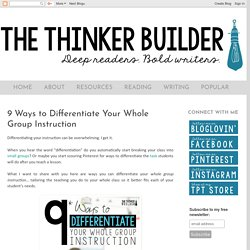 The Thinker Builder: 9 Ways to Differentiate Your Whole Group Instruction