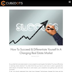 How To Succeed & Differentiate Yourself In A Changing Real Estate Market - CubeDots