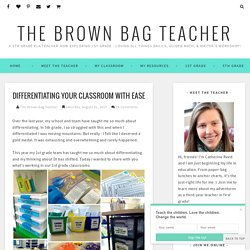 Differentiating Your Classroom with Ease - The Brown Bag Teacher