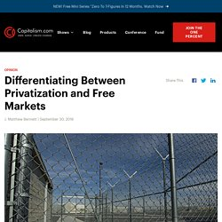 Differentiating Between Privatization and Free Markets - Capitalism