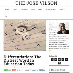 Differentiation: The Dirtiest Word In Education Today | The Jose Vilson