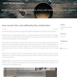 How ceramic tiles work differently than vitrified tiles? - sanitaryinfoworld