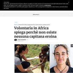 Le grandi differenze tra una volontaria italiana in Africa e Carola Rackete