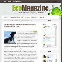 Venezia sceglie la differenziata. Chiude l'ultimo inceneritore di Fusina - EcoMagazine