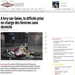 A Ivry-sur-Seine, la difficile prise en charge des femmes sans domicile