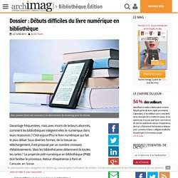 archimag.com. Dossier : Débuts difficiles du livre numérique en bibliothèque