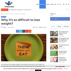 Why it's so difficult to lose weight? - Beauty & Fitness