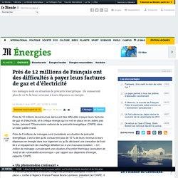 Près de 12millions de Français ont des difficultés à payer leurs factures de gaz et d'électricité