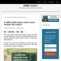 6 difficultés dans votre futur métier de coach