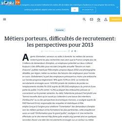Métiers porteurs, difficultés de recrutement: les perspectives pour 2013 - Le Parisien