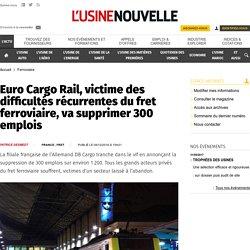 Euro Cargo Rail, victime des difficultés récurrentes du fret ferroviaire, va supprimer 300 emplois - Ferroviaire